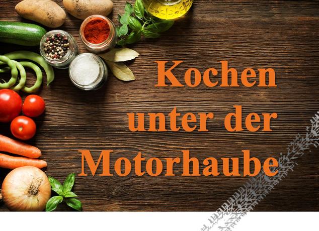 Kochen unter der Motorhaube